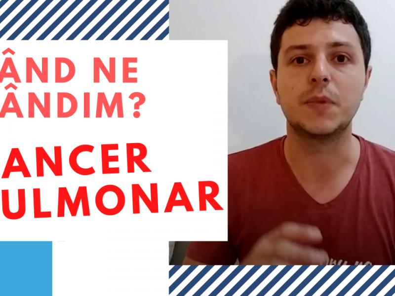 Când ne gândim la cancerul pulmonar?